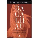 Bacalhau: a História do Peixe que Mudou o Mundo - Mark Kurlansky