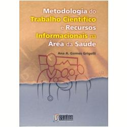 Livros - Metodologia do Trabalho Científico e Recursos Informacionais na Área da Saúde - A. A. G. Grigolli - 9788572886499