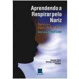 Aprendendo a Respirar Pelo Nariz - Vera Lucia Orlandi Cunha