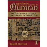 O Mistério do Pergaminho de Cobre de Qumran - Robert Feather