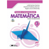 Fazendo E Compreendendo Matemática - 3º Ano - Ensino Fundamental I - LucÍlia Bechara Sanchez, Manhucia P. Liberman, Regina Lúcia da Motta Wey