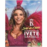 O Carnaval de Ivete Sangalo - Sai do Chão (DVD) - Ivete Sangalo