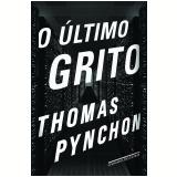 O Último Grito - Thomas Pynchon