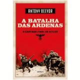 A Batalha das Ardenas - A Cartada Final de Hitler - Antony Beevor