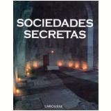 Sociedades Secretas - Larousse do Brasil