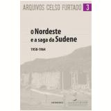 O Nordeste e a Saga da Sudene 1958-1964 - Celso Furtado