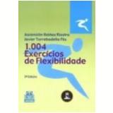 1004 Exercícios de Flexibilidade - AscenciÓn Ibanez Riestra, Javier Torrebadella Flix