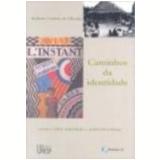 Caminhos da Identidade Ensaios sobre Etnicidade e Multiculturalismo - Roberto Cardoso de Oliveira