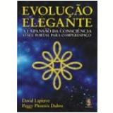 Evolução Elegante a Expansão da Consciência o Seu Portal para o Hiperespaço - David Lapierre, Peggy Phoenix Dubro