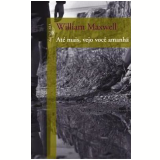At� Mais, Vejo Voc� Amanh� - William Maxwell