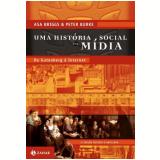 Uma História, Social da Mídia - Peter Burke, Asa Briggs