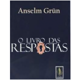 O Livro das Respostas - Anselm Grün