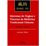 Zang Fu Sistemas de Orgãos e Vísceras da Medicina Tradicional Chinesa 2ª Edição - Jeremy Ross