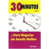 30 Minutos ...para Negociar um Acordo Melhor - Brian Finch