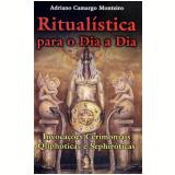 Ritualística Para o Dia o Dia - Adriano Camargo Monteiro