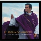Padre Reginaldo Manzotti - A Tempestade Vai Passar (CD) - Padre Reginaldo Manzotti