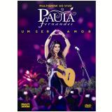 Multishow Ao Vivo Paula Fernandes - Um Ser Amor (DVD) - Paula Fernandes