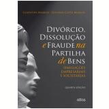 Divórcio, Dissolução e Fraude Na Partilha De Bens - Gladston Mamede, Eduarda Cotta Mamede