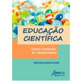 Educação Científica - Outras Vertentes do Conhecimento - Kátia Soane Santos Araújo