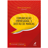 Comunicação Empresarial e Gestão de Marcas - Wilson da Costa Bueno