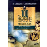 As 100 Melhores Hist�rias da Mitologia - Carmen Seganfredo, A.S. Franchini