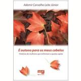 É Outono para os Meus Cabelos - Ademir Carvalho Leite Jr.