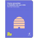 Como Encontrar o Trabalho da Sua Vida - Roman Krznaric