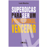 SUPERDICAS PARA SER UM PROFISSIONAL VENCEDOR - 1ª edição (Ebook) - Luiz Marins