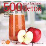 500 Sucos Funcionais & Detox - Carol Beckerman