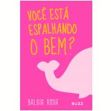 Baleia Rosa - Você Está Espalhando o Bem?
