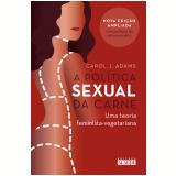 Política Sexual da Carne - Carol J. Adams