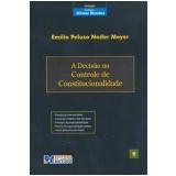 A Decis�o no Controle de Constitucionalidade (Vol. 9) - Em�lio Peluso Neder Meyer