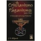 Cristianismo e Paganismo 350 750 a Convers�o da Europa Ocidental - J. N. Hillgarth