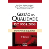 Gest�o da Qualidade ISO 9001:2008 - Paulo Augusto Cauchick Miguel, Luiz Cesar Ribeiro Carpinetti, Mateus Cecilio Gerolamo