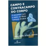 Campo e Contracampo do Corpo  - Ana Cecilia Aragão Gomes