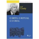 O Mito , O Ritual e O Oral - Jack Goody