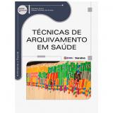 Técnicas De Arquivamento Em Saúde - Caroline Freire, Débora Peixoto De Araújo