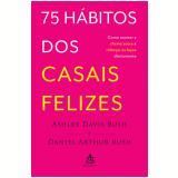 75 Hábitos Dos Casais Felizes - Ashley Davis Bush, Daniel Arthur Bush