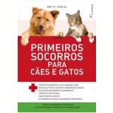 Primeiros Socorros Para Caes E Gatos - Amy D. Shojai