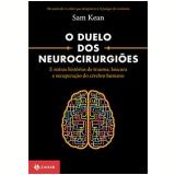 O Duelo Dos Neurocirurgiões - Sam Kean