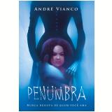 Penumbra - Nunca Desista de Quem Você Ama - André Vianco