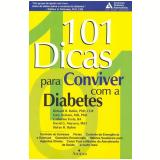 101 Dicas para Conviver Com a Diabetes - Gary M. Arsham, Richard R. Rubin, Catherine Feste ...