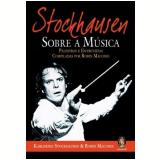 Stockhausen Sobre a Música  - Robin Maconie, Karlheinz Stockhausen