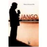 Jango um Perfil (1945-1964) - Marco Antonio Villa