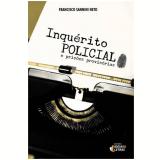 Inquerito Policial E Prisoes Provisorias - Francisco Sannini Neto