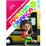 Marcha Criança Gramática  - 1º Ano - Ensino Fundamental I - Armando Coelho, Maria Teresa, Maria Elisabete
