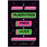 Algoritmos Para Viver - A Ciência Exata das Decisões Humanas - Brian Christian, Tom Griffiths