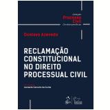 Reclamação Constitucional no Direito Processual Civil - Gustavo Azevedo, Leonardo Carneiro Da  Cunha