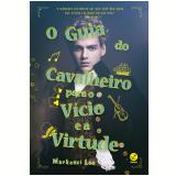 O Guia do Cavalheiro Para o Vício e a Virtude - Manckenzi Lee