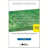 Dos Crimes Contra os Costumes aos Crimes Contra a Administração (Vol. 10) - Victor Eduardo Rios Gonçalves
